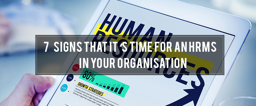 7 Signs that it's Time for an HRMS in your organisation